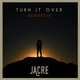 Turn It Over (Acoustic)